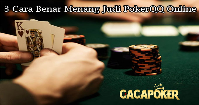 3 Cara Benar Menang Judi PokerQQ Online