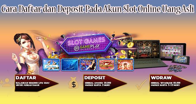 Cara Daftar dan Deposit Pada Akun Slot Online Uang Asli