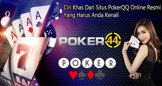 Ciri Khas Dari Situs PokerQQ Online Resmi Yang Harus Anda Kenali