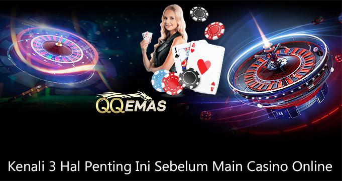 Kenali 3 Hal Penting Ini Sebelum Main Casino Online