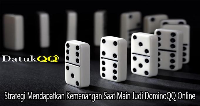 Strategi Mendapatkan Kemenangan Saat Main Judi DominoQQ Online