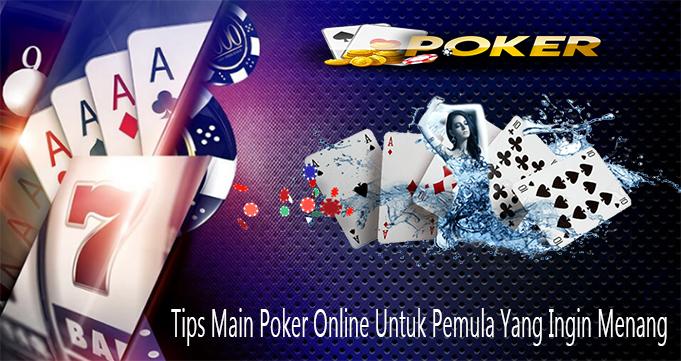 Tips Main Poker Online Untuk Pemula Yang Ingin Menang