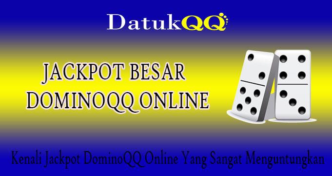 Kenali Jackpot DominoQQ Online Yang Sangat Menguntungkan