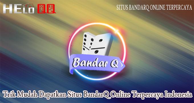 Trik Mudah Dapatkan Situs BandarQ Online Terpercaya Indonesia